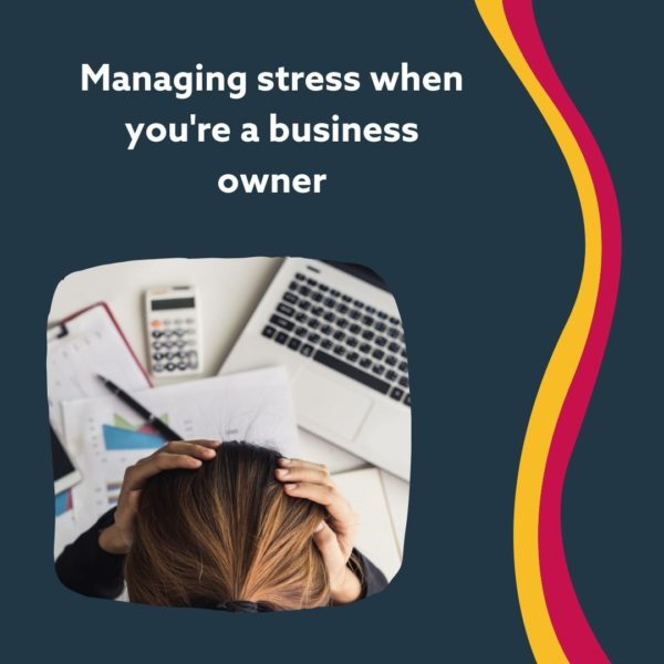 Managing Stress when you're a business owner. (2)